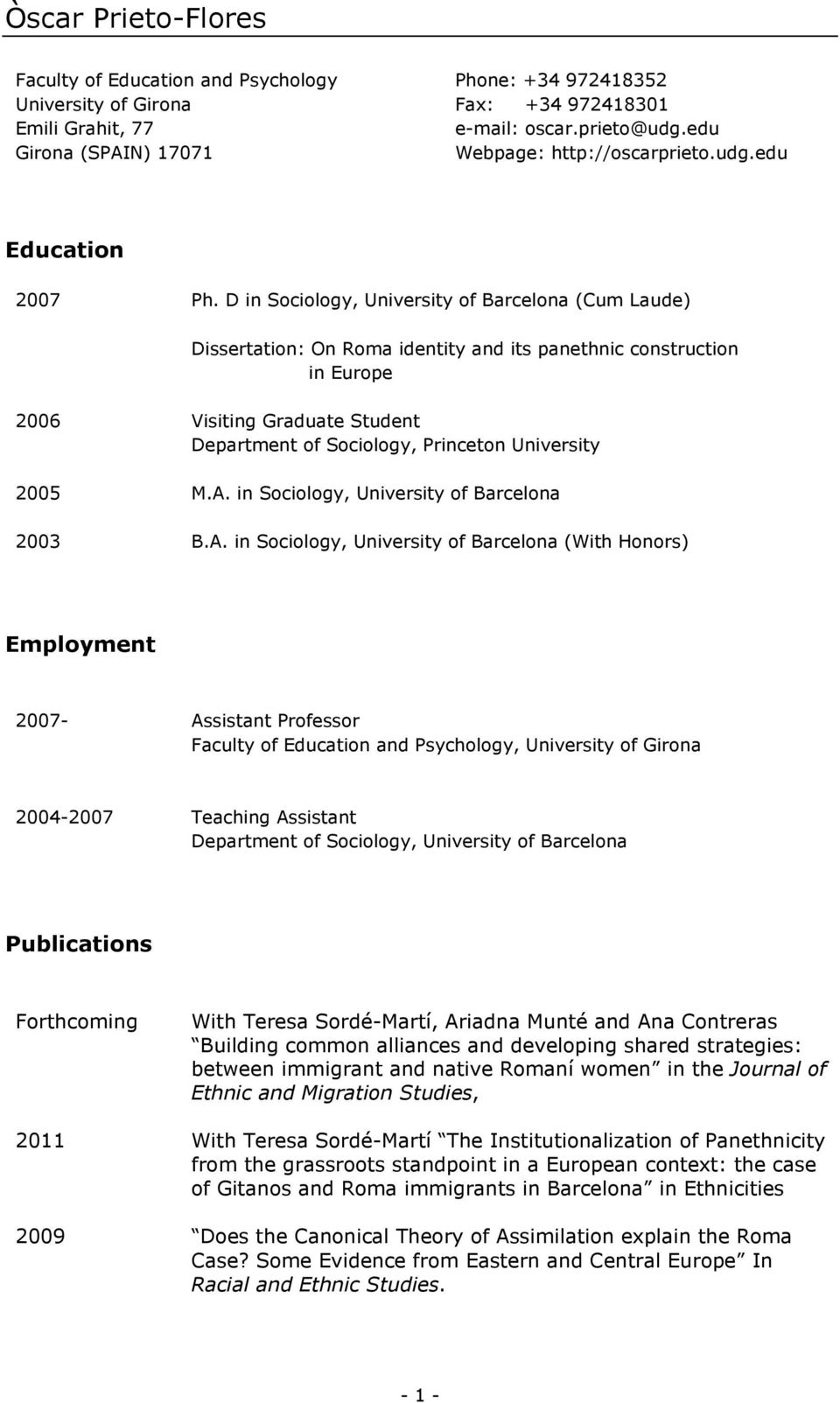 D in Sociology, University of Barcelona (Cum Laude) Dissertation: On Roma identity and its panethnic construction in Europe 2006 Visiting Graduate Student Department of Sociology, Princeton