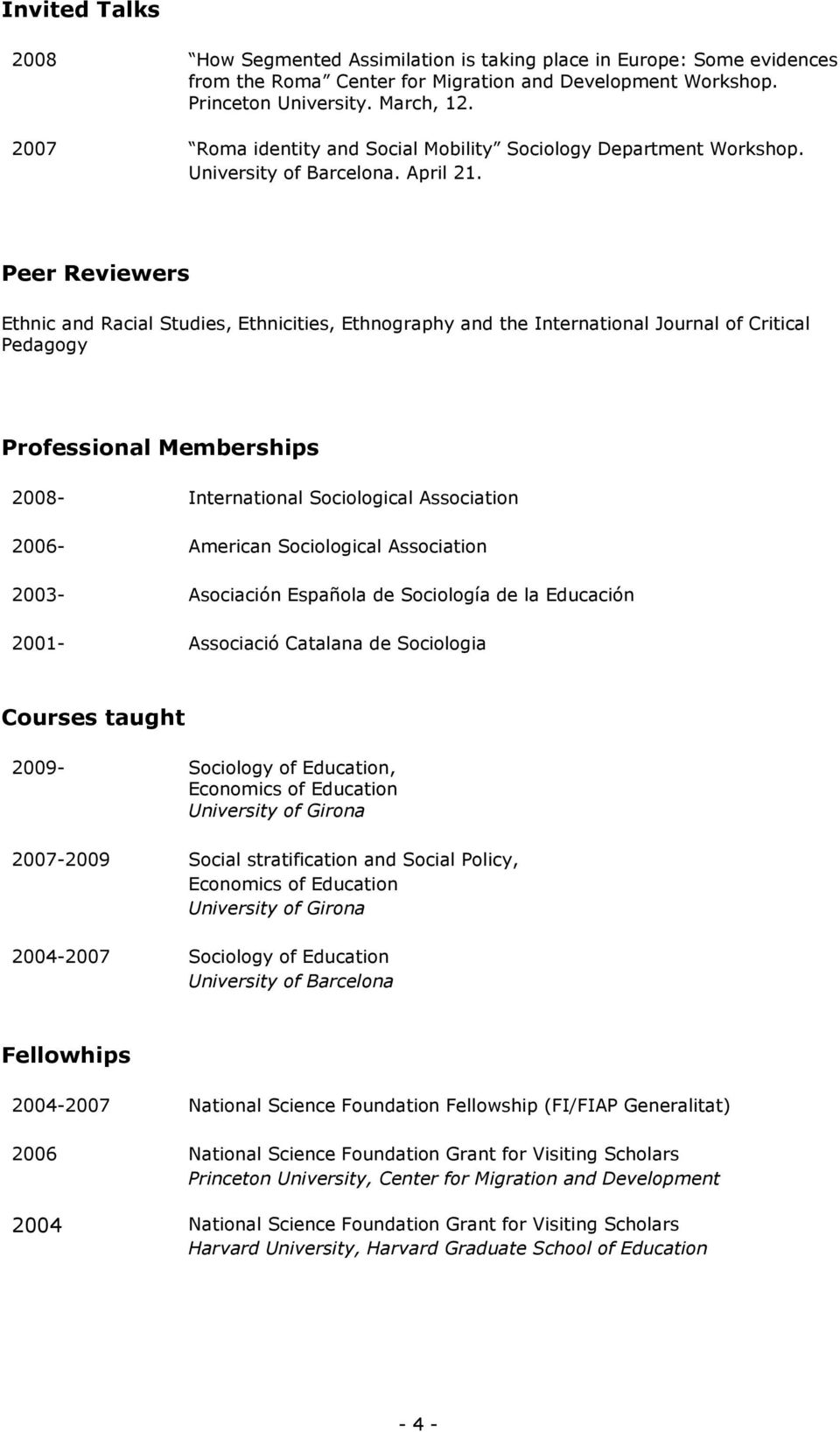 Peer Reviewers Ethnic and Racial Studies, Ethnicities, Ethnography and the International Journal of Critical Pedagogy Professional Memberships 2008- International Sociological Association 2006-