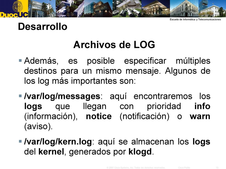 Algunos de los log más importantes son: /var/log/messages: aquí encontraremos los