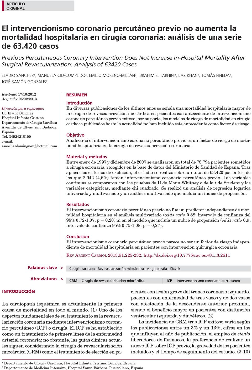 420 casos Previous Percutaneous Coronary Intervention Does Not Increase In-Hospital Mortality After Surgical Revascularization: Analysis of 63420 Cases ELADIO SÁNCHEZ 1, MANUELA CID-CUMPLIDO 2,