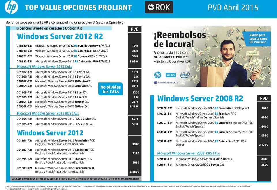 Windows Server 2012 R2 Essentials ROK E/F/I/G/S 313 748921-B21 Microsoft Windows Server 2012 R2 Standard ROK E/F/I/G/S 586 748922-B21 Microsoft Windows Server 2012 R2 Datacenter ROK E/F/I/G/S 3.