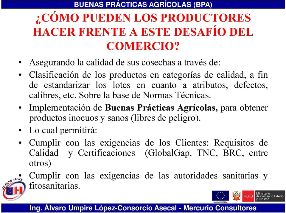 atributos, defectos, calibres, etc. Sobre la base de Normas Técnicas.