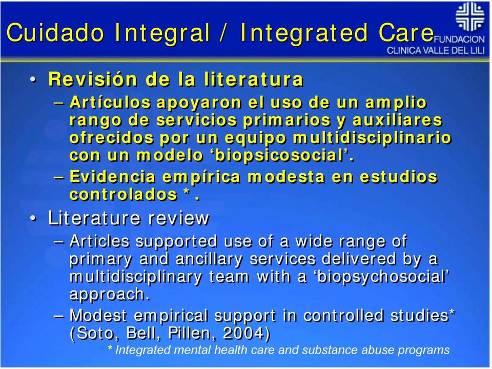 Literature review Articles supported use of a wide range of primary and ancillary services delivered by a multidisciplinary team with a