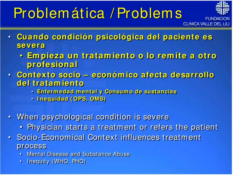 sustancias Inequidad (OPS, OMS) When psychological condition is severe Physician starts a treatment or refers