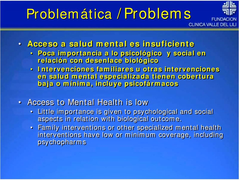 psicofármacos Access to Mental Health is low Little importance is given to psychological and social aspects in relation with