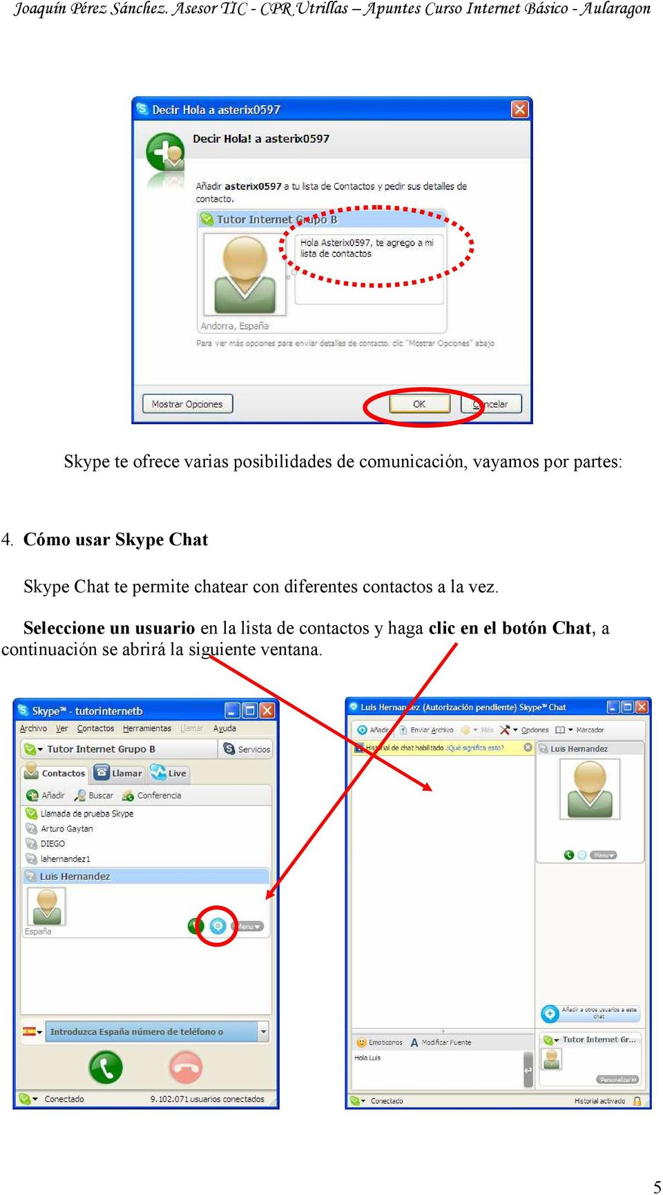 Cómo usar Skype Chat Skype Chat te permite chatear con diferentes