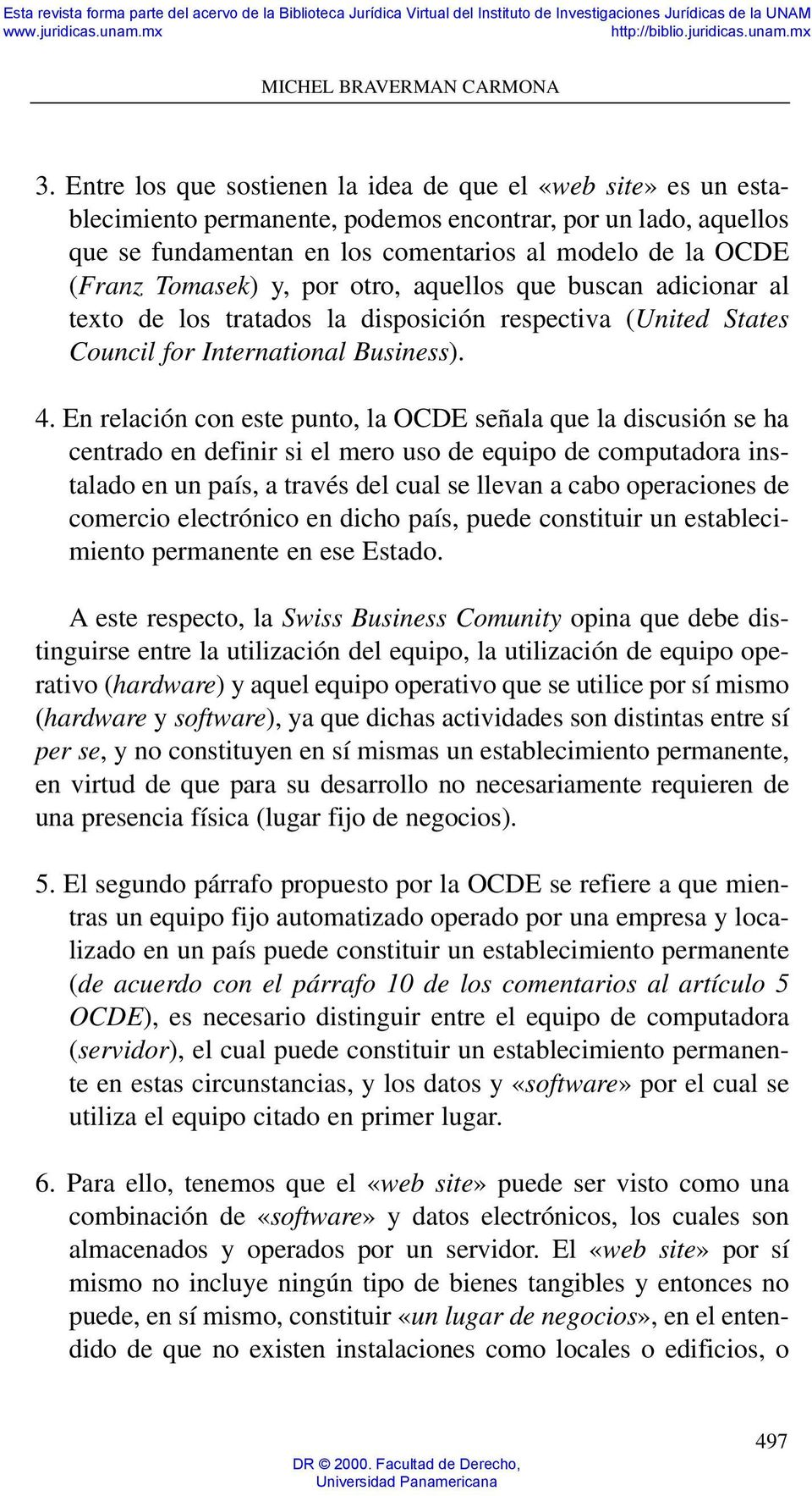 Tomasek) y, por otro, aquellos que buscan adicionar al texto de los tratados la disposición respectiva (United States Council for International Business). 4.
