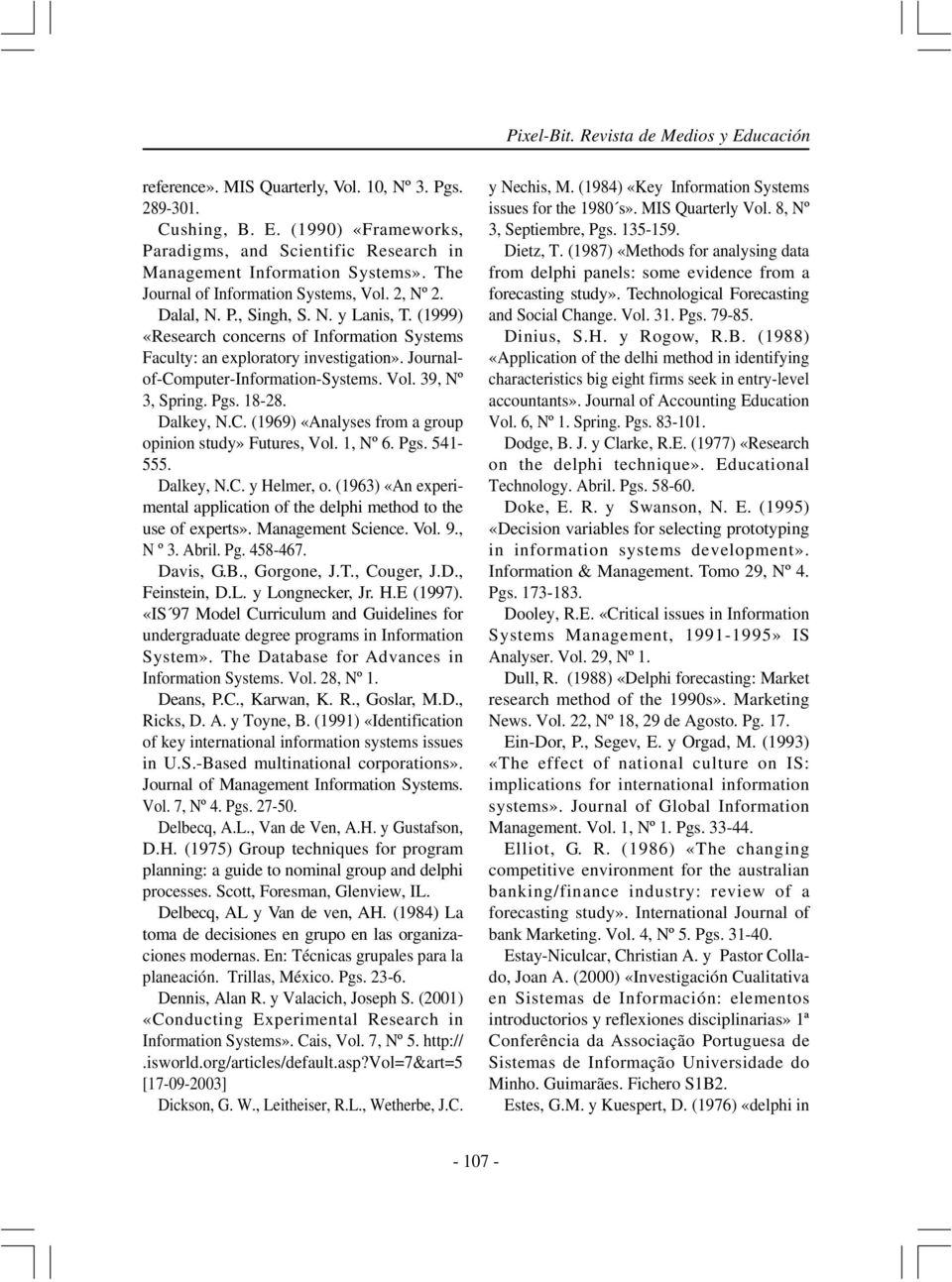 Journalof-Computer-Information-Systems. Vol. 39, Nº 3, Spring. Pgs. 18-28. Dalkey, N.C. (1969) «Analyses from a group opinion study» Futures, Vol. 1, Nº 6. Pgs. 541-555. Dalkey, N.C. y Helmer, o.