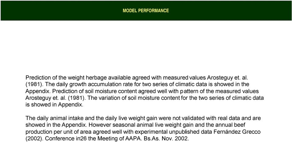 Prediction of soil moisture content agreed well with pattern of the measured values Arosteguy et. al. (1981).