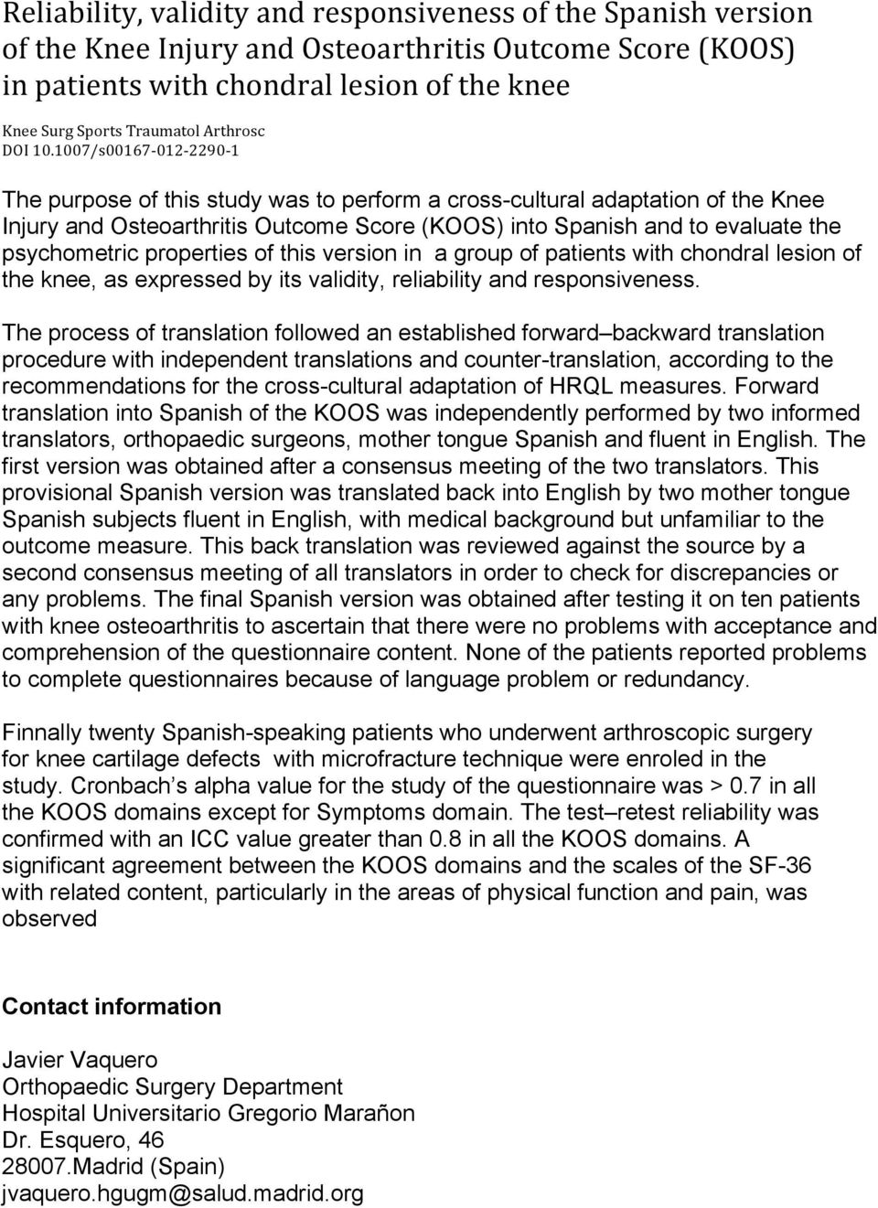 1007/s00167-012- 2290-1 The purpose of this study was to perform a cross-cultural adaptation of the Knee Injury and Osteoarthritis Outcome Score (KOOS) into Spanish and to evaluate the psychometric