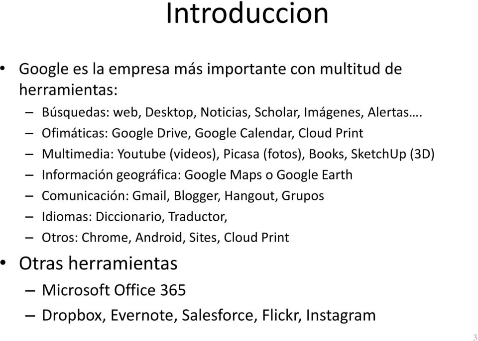 Ofimáticas: Google Drive, Google Calendar, Cloud Print Multimedia: Youtube (videos), Picasa (fotos), Books, SketchUp (3D)