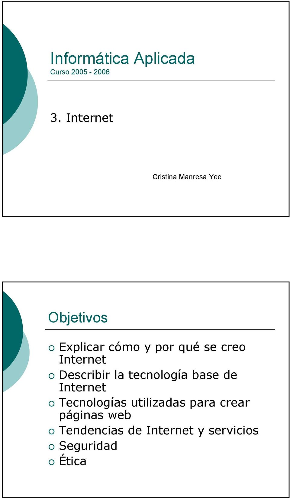 se creo Internet Describir la tecnología base de Internet