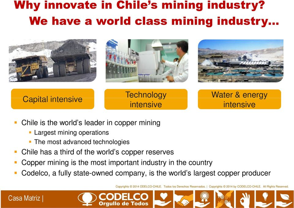 is the world s leader in copper mining Largest mining operations The most advanced technologies Chile has a