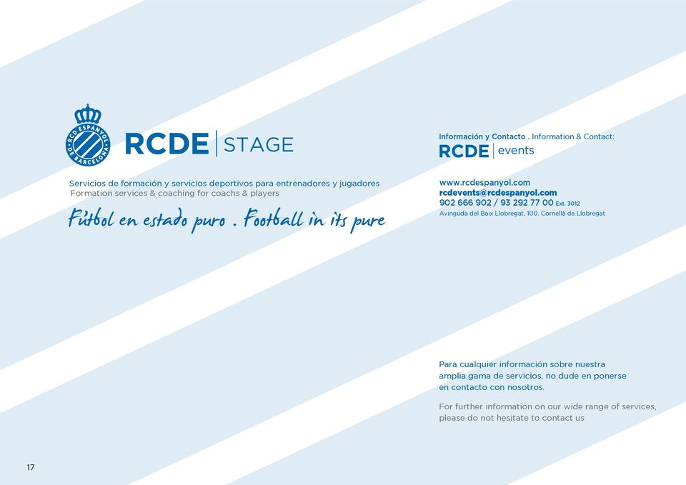 & players Futbol en estado puro. Football in its pure www.rcdespanyol.com rcdevents@rcdespanyol.com 902 666 902 / 93 292 77 00 Ext.