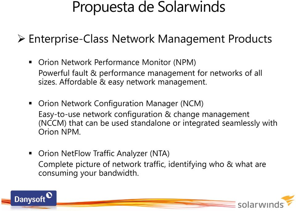 Orion Network Configuration Manager (NCM) Easy-to-use network configuration & change management (NCCM) that can be used