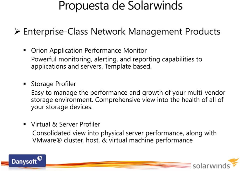 Storage Profiler Easy to manage the performance and growth of your multi-vendor storage environment.