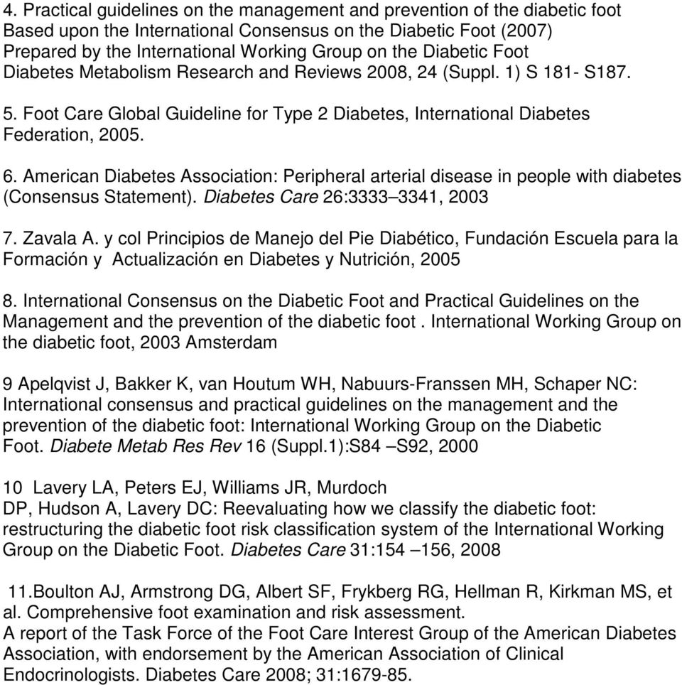 American Diabetes Association: Peripheral arterial disease in people with diabetes (Consensus Statement). Diabetes Care 26:3333 3341, 2003 7. Zavala A.