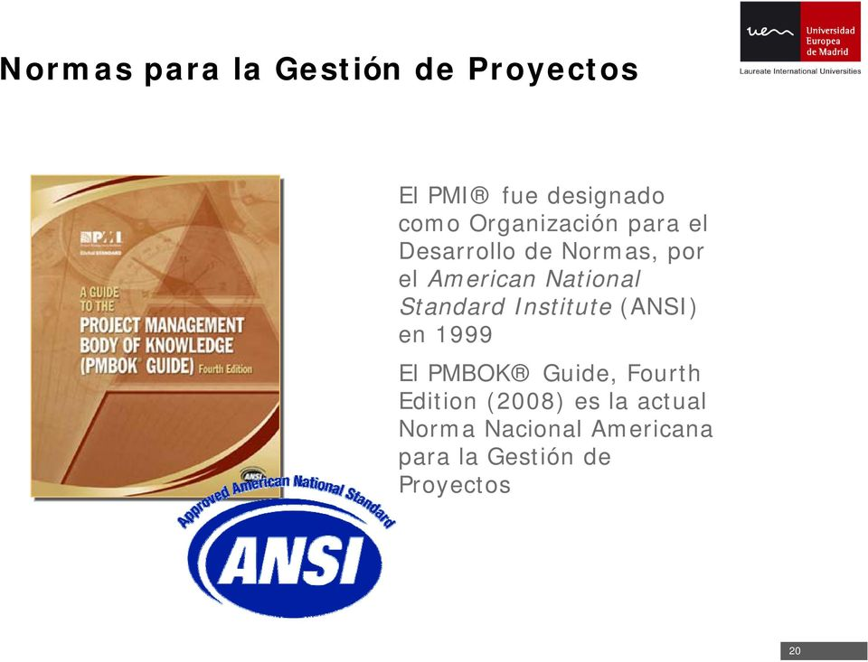 Standard Institute (ANSI) en 1999 El PMBOK Guide, Fourth Edition