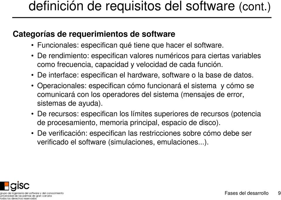 De interface: especifican el hardware, software o la base de datos.