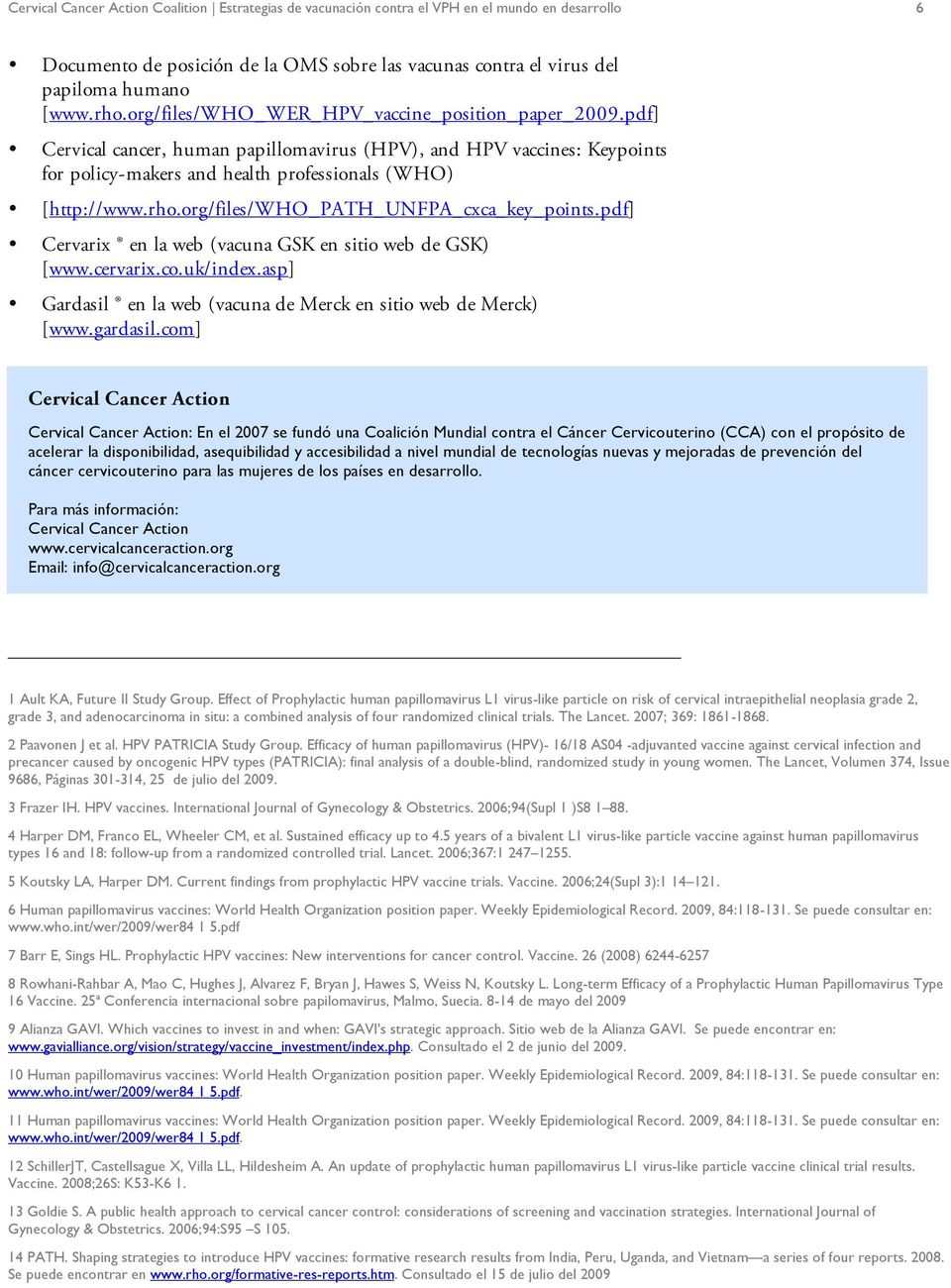 org/files/who_path_unfpa_cxca_key_points.pdf] Cervarix en la web (vacuna GSK en sitio web de GSK) [www.cervarix.co.uk/index.asp] Gardasil en la web (vacuna de Merck en sitio web de Merck) [www.