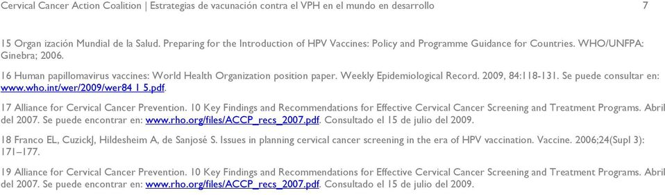 Weekly Epidemiological Record. 2009, 84:118-131. Se puede consultar en: www.who.int/wer/2009/wer84 1 5.pdf. 17 Alliance for Cervical Cancer Prevention.