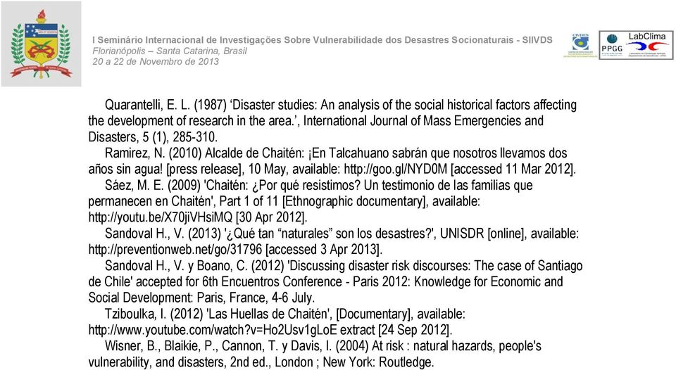 [press release], 10 May, available: http://goo.gl/nyd0m [accessed 11 Mar 2012]. Sáez, M. E. (2009) 'Chaitén: Por qué resistimos?