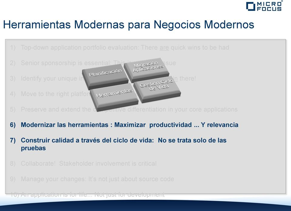 .. not IT 5) Preserve and extend the competitive differentiation in your core applications 6) Modernizar las herramientas : Maximizar productividad.