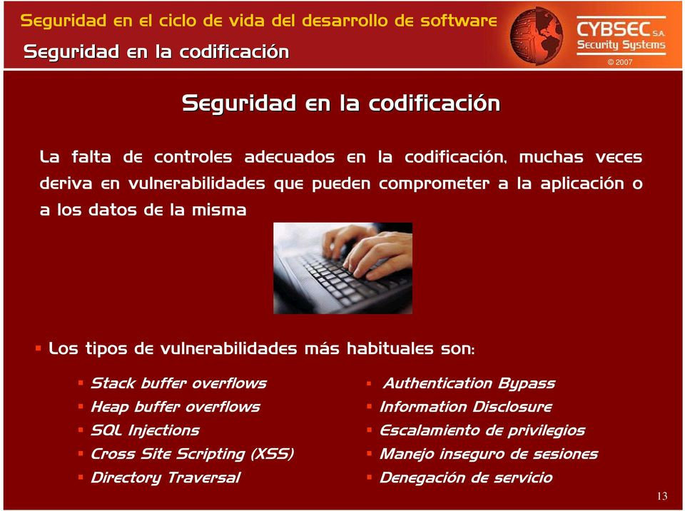 más habituales son: Stack buffer overflows Heap buffer overflows SQL Injections Cross Site Scripting (XSS) Directory