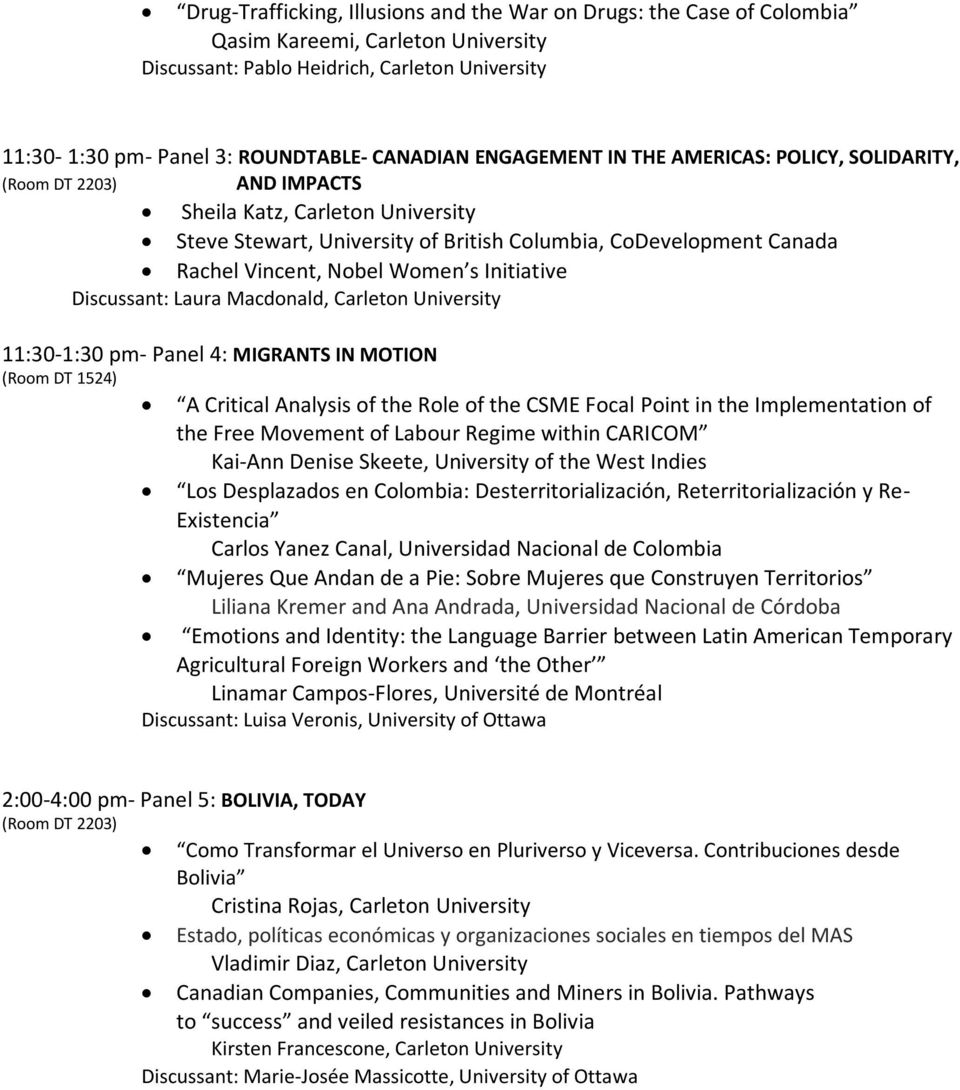 Initiative Discussant: Laura Macdonald, Carleton University 11:30-1:30 pm- Panel 4: MIGRANTS IN MOTION A Critical Analysis of the Role of the CSME Focal Point in the Implementation of the Free