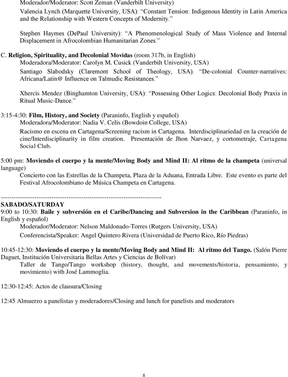 Religion, Spirituality, and Decolonial Movidas (room 317b, in English) Moderadora/Moderator: Carolyn M. Cusick (Vanderbilt University, USA) Santiago Slabodsky (Claremont School of Theology, USA).