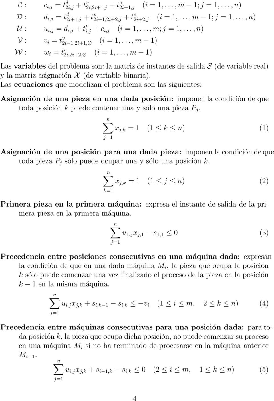 .., m 1) Las variables del problema son: la matriz de instantes de salida S (de variable real) y la matriz asignación X (de variable binaria).