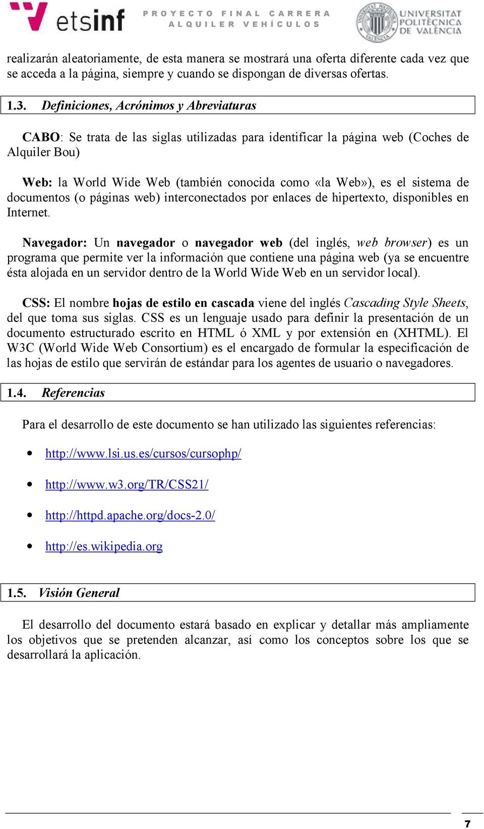 sistema de documentos (o páginas web) interconectados por enlaces de hipertexto, disponibles en Internet.