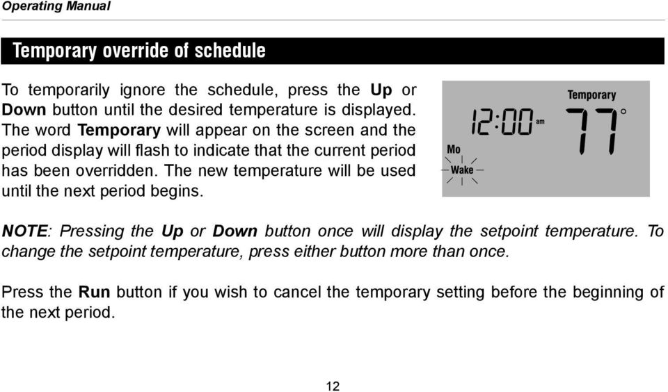 The new temperature will be used until the next period begins. NOTE: Pressing the Up or Down button once will display the setpoint temperature.