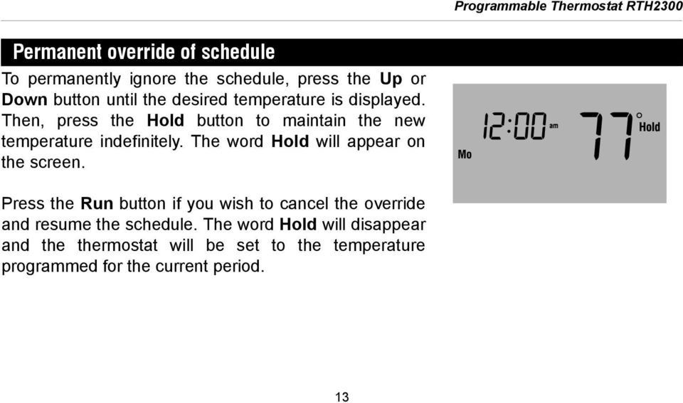 Then, press the Hold button to maintain the new temperature indefinitely. The word Hold will appear on the screen.