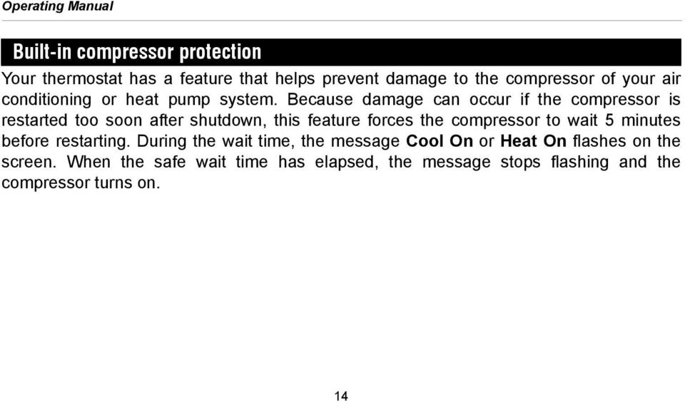 Because damage can occur if the compressor is restarted too soon after shutdown, this feature forces the compressor to
