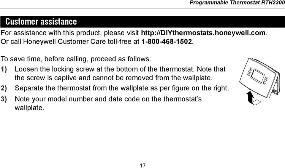 To save time, before calling, proceed as follows: 1) Loosen the locking screw at the bottom of the thermostat.