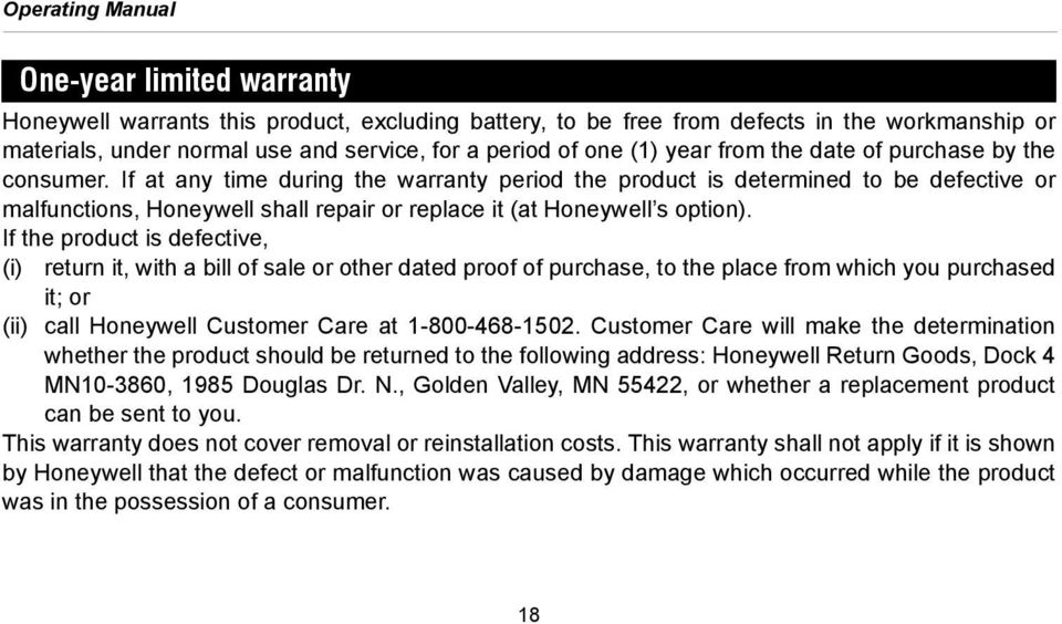 If at any time during the warranty period the product is determined to be defective or malfunctions, Honeywell shall repair or replace it (at Honeywell s option).