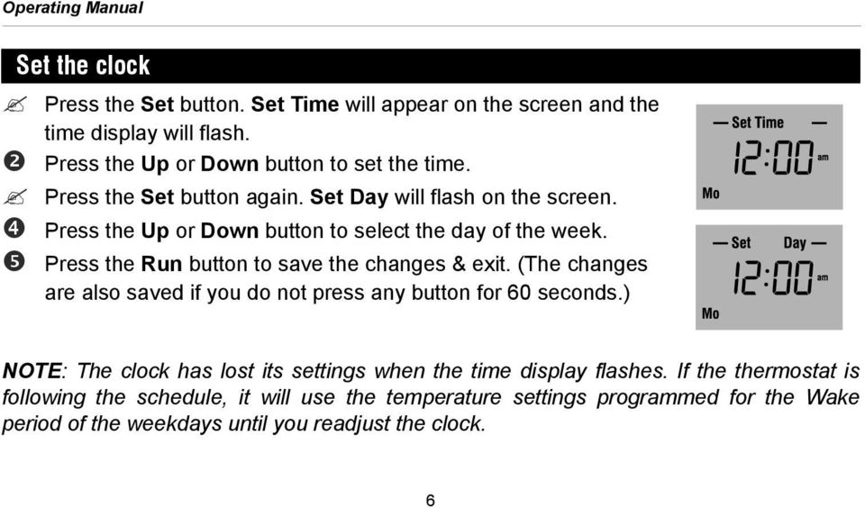 Press the Up or Down button to select the day of the week. Press the Run button to save the changes & exit.