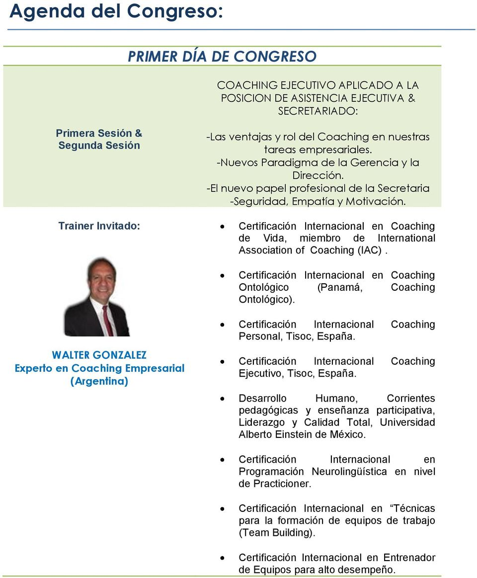 Certificación Internacional en Coaching de Vida, miembro de International Association of Coaching (IAC). Certificación Internacional en Coaching Ontológico (Panamá, Coaching Ontológico).