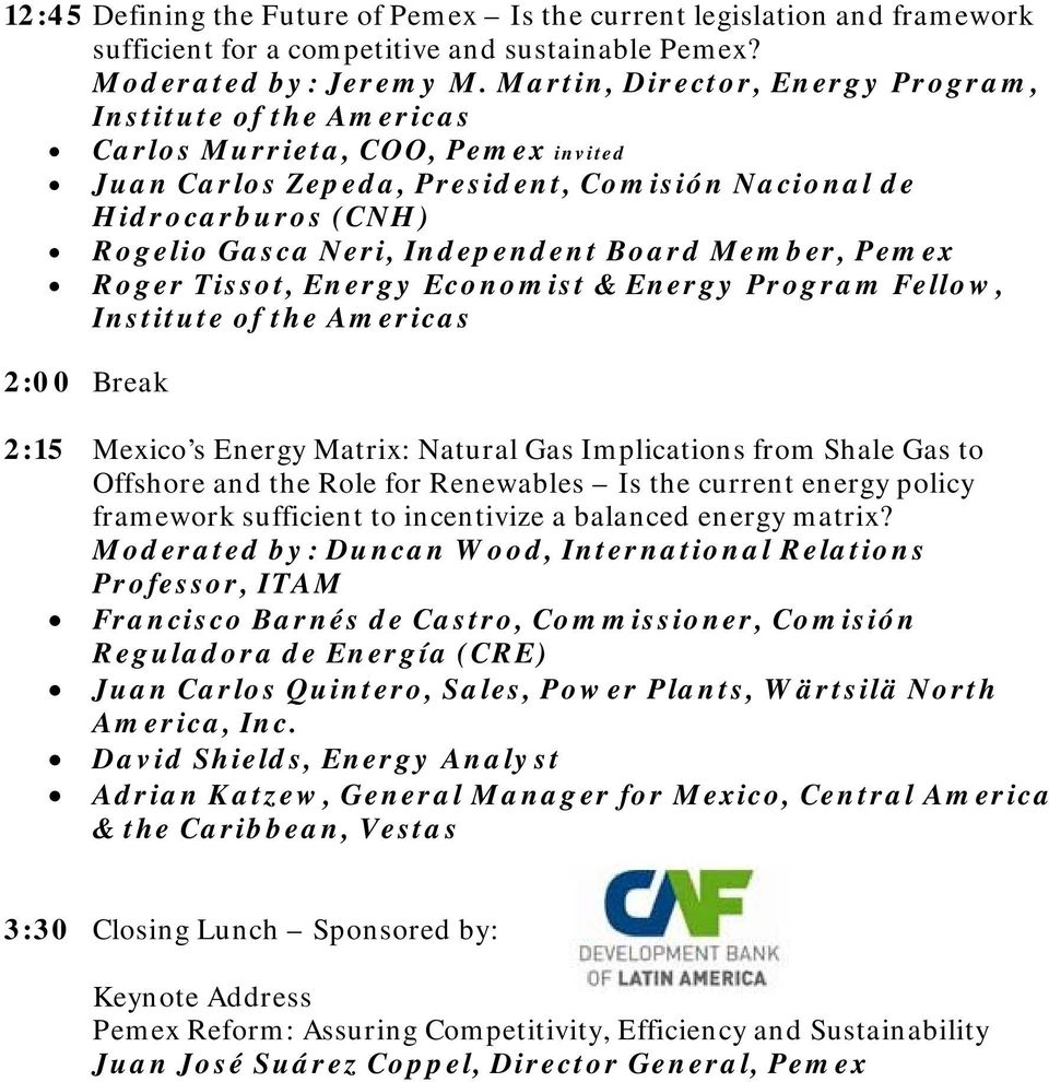 Tissot, Energy Economist & Energy Program Fellow, 2:00 Break 2:15 s Energy Matrix: Natural Gas Implications from Shale Gas to Offshore and the Role for Renewables Is the current energy policy