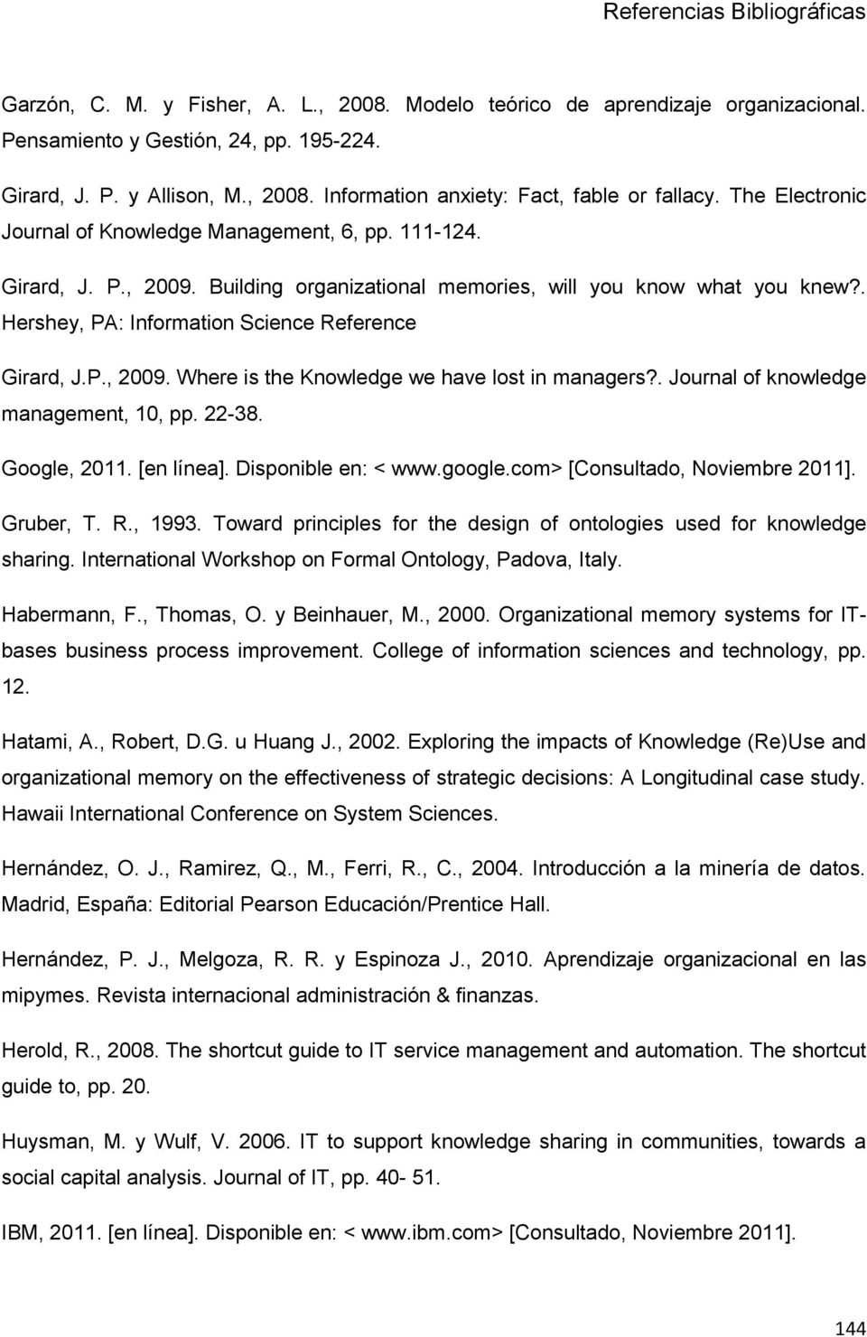 . Hershey, PA: Information Science Reference Girard, J.P., 2009. Where is the Knowledge we have lost in managers?. Journal of knowledge management, 10, pp. 22-38. Google, 2011. [en línea].