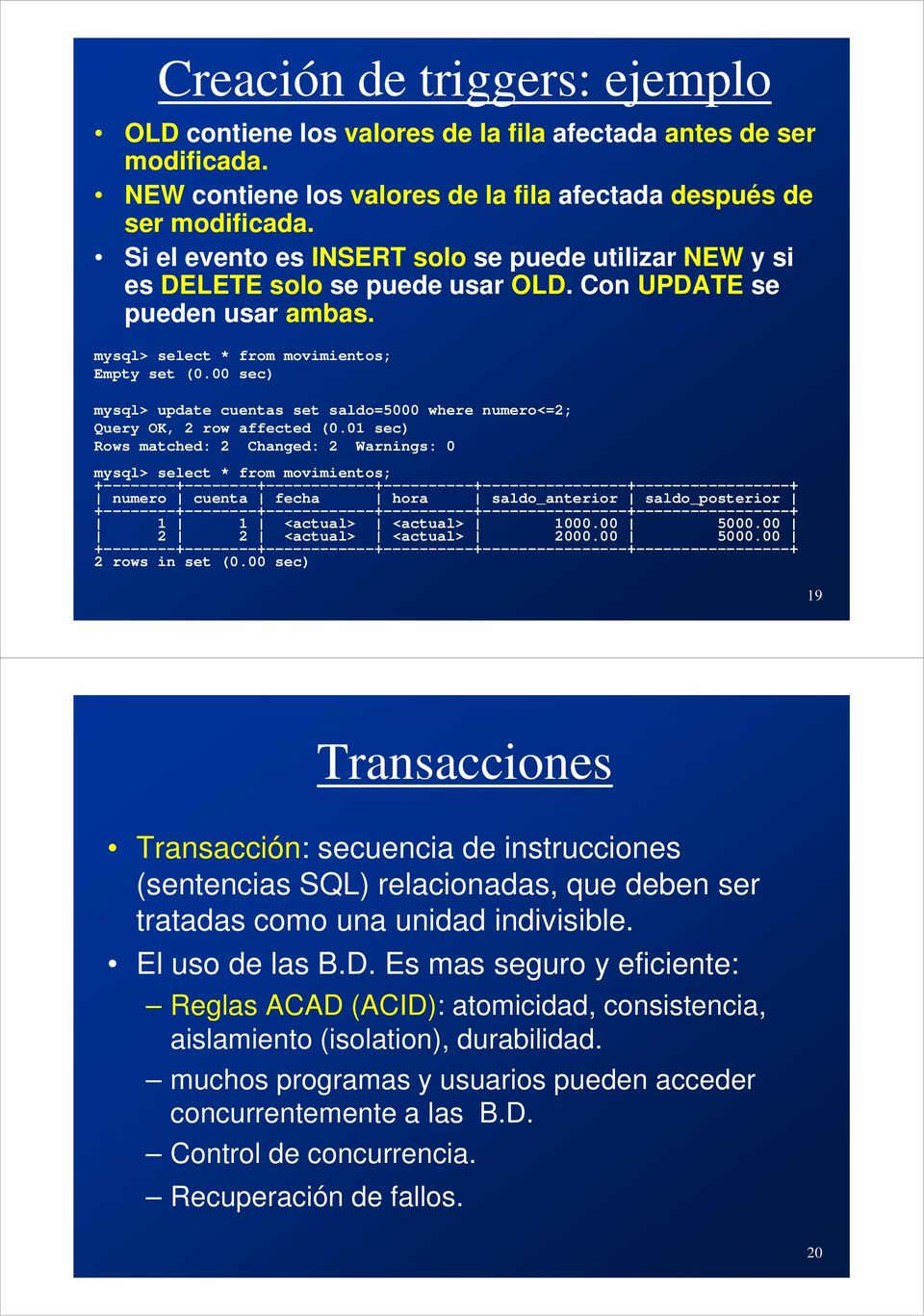 00 sec) mysql> update cuentas set saldo=5000 where numero<=2; Query OK, 2 row affected (0.