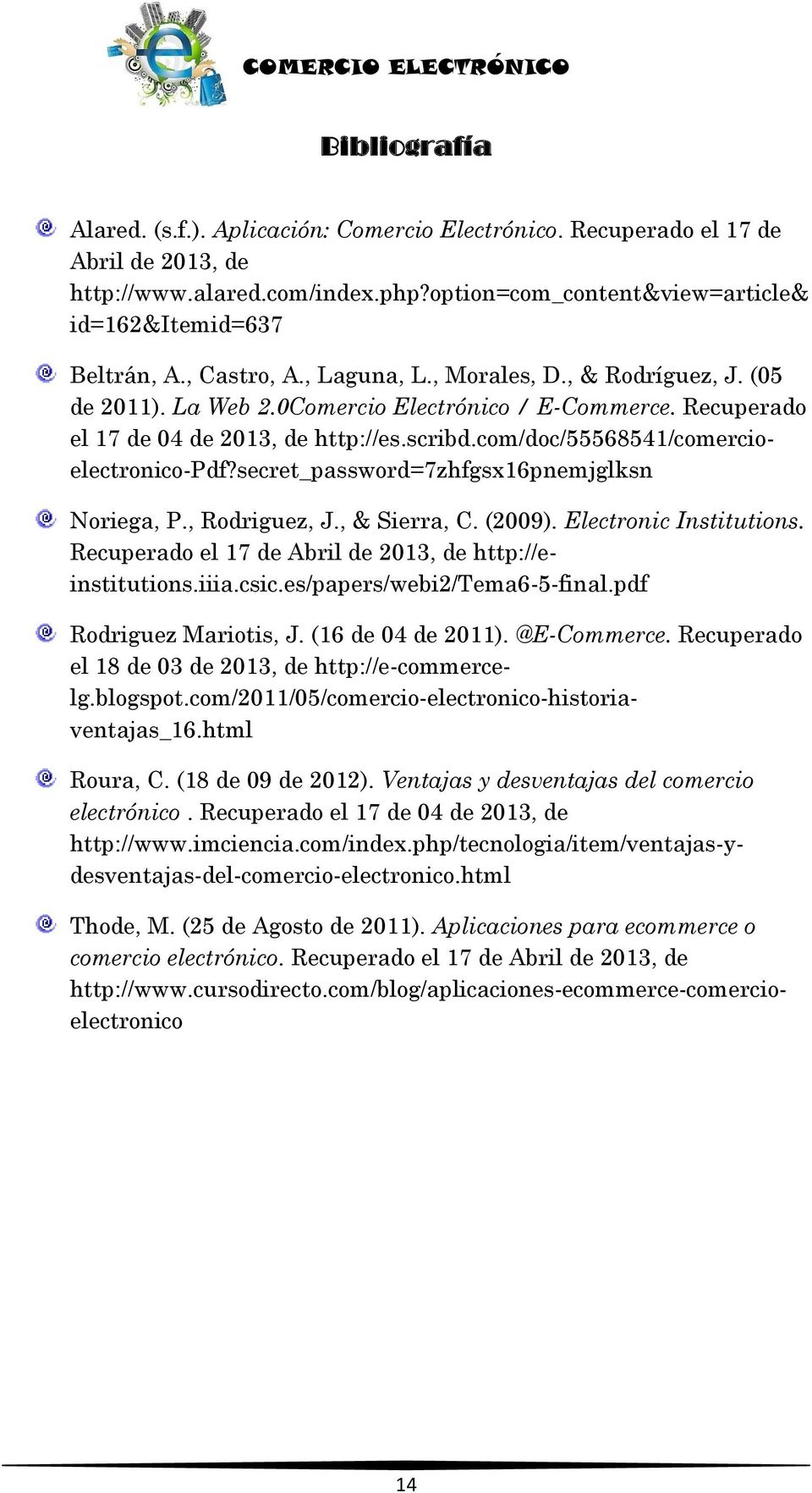 com/doc/55568541/comercioelectronico-pdf?secret_password=7zhfgsx16pnemjglksn Noriega, P., Rodriguez, J., & Sierra, C. (2009). Electronic Institutions.