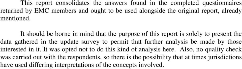 It should be borne in mind that the purpose of this report is solely to present the data gathered in the update survey to permit that further