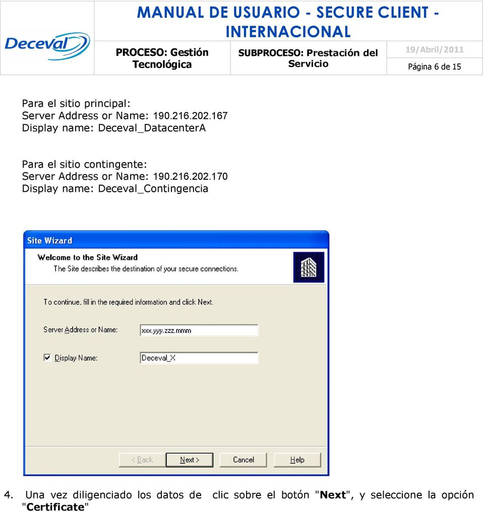 or Name: 190.216.202.170 Display name: Deceval_Contingencia 4.