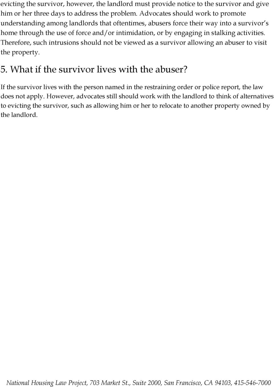 activities. Therefore, such intrusions should not be viewed as a survivor allowing an abuser to visit the property. 5. What if the survivor lives with the abuser?