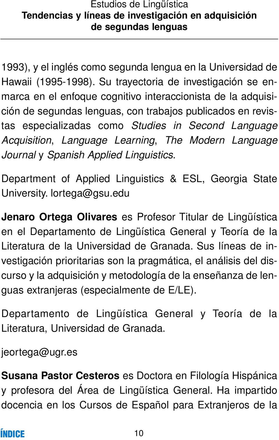 Language Acquisition, Language Learning, The Modern Language Journal y Spanish Applied Linguistics. Department of Applied Linguistics & ESL, Georgia State University. lortega@gsu.