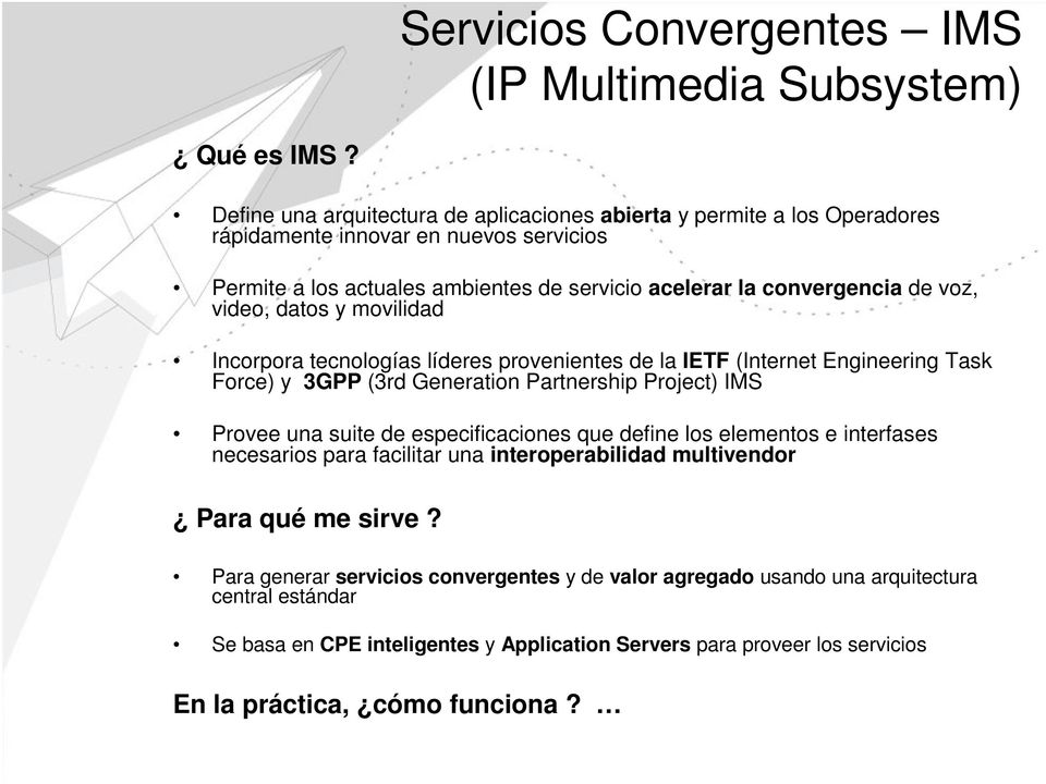 video, datos y movilidad Incorpora tecnologías líderes provenientes de la IETF (Internet Engineering Task Force) y 3GPP (3rd Generation Partnership Project) IMS Provee una suite de