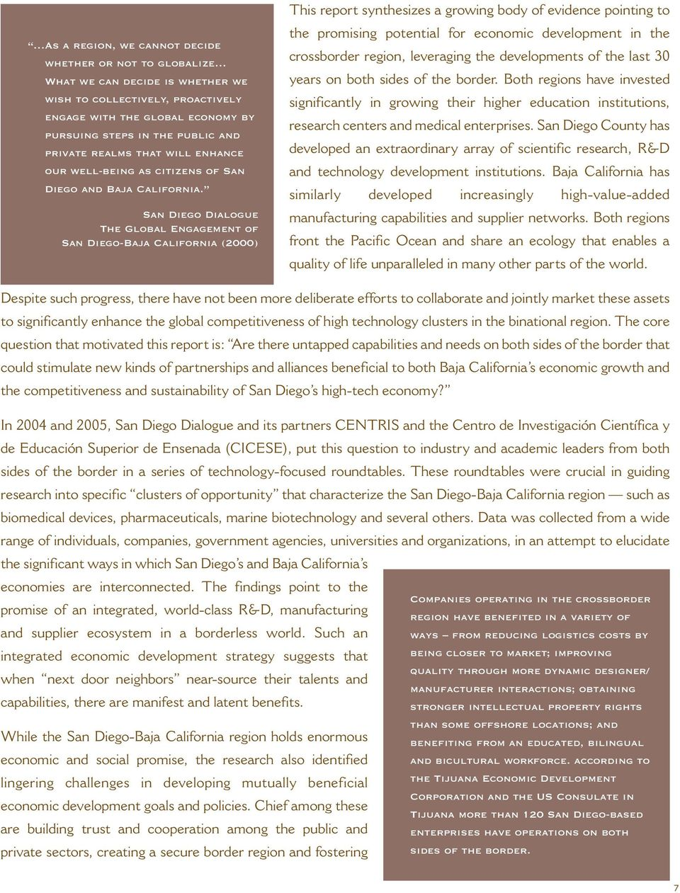 San Diego Dialogue The Global Engagement of San Diego-Baja California (2000) This report synthesizes a growing body of evidence pointing to the promising potential for economic development in the