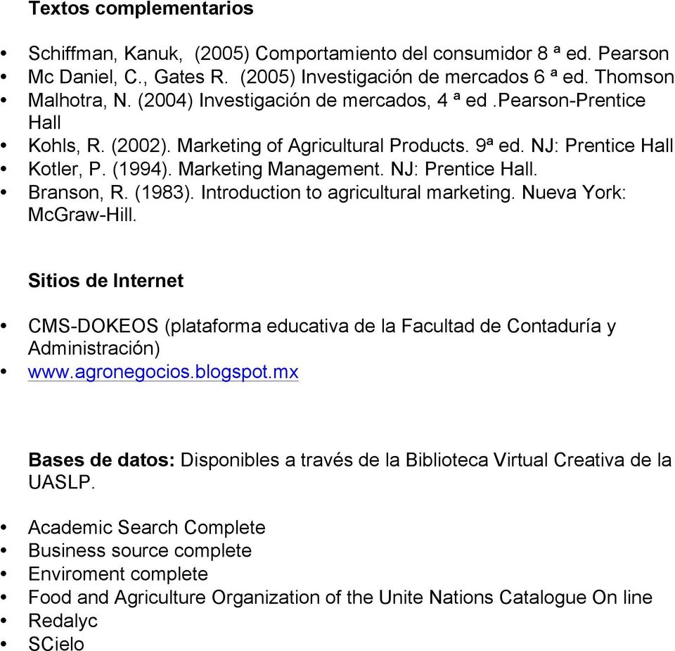 NJ: Prentice Hall. Branson, R. (1983). Introduction to agricultural marketing. Nueva York: McGraw-Hill.